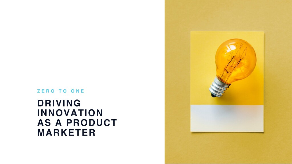 DRIVING INNOVATION AS A PRODUCT MARKETER Z E R ...