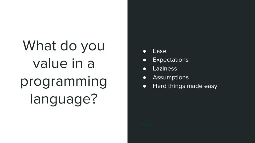 What do you value in a programming language? ● ...