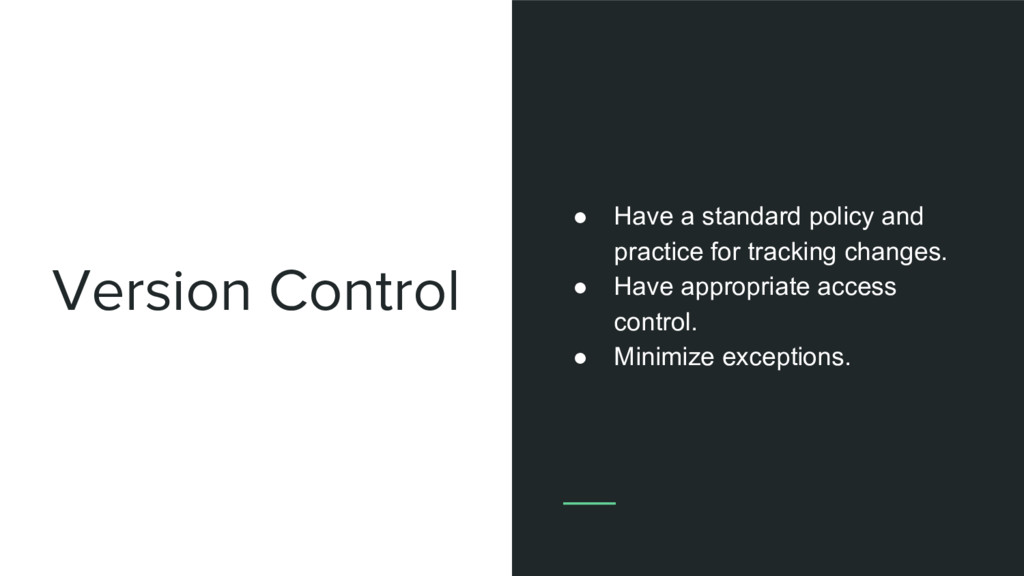 Version Control ● Have a standard policy and pr...