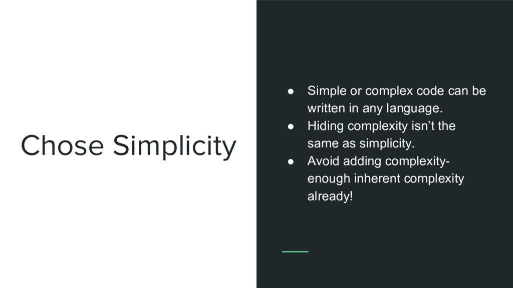 Chose Simplicity ● Simple or complex code can b...