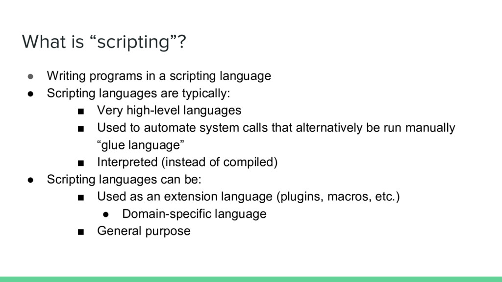 """What is """"scripting""""? ● Writing programs in a sc..."""