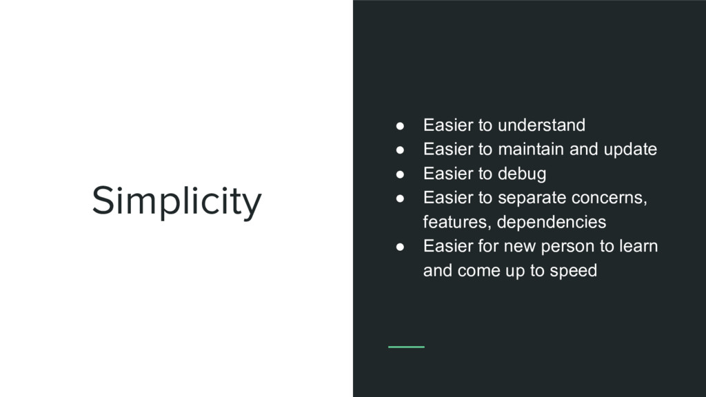 Simplicity ● Easier to understand ● Easier to m...