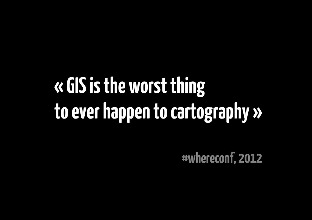 « GIS is the worst thing to ever happen to cart...