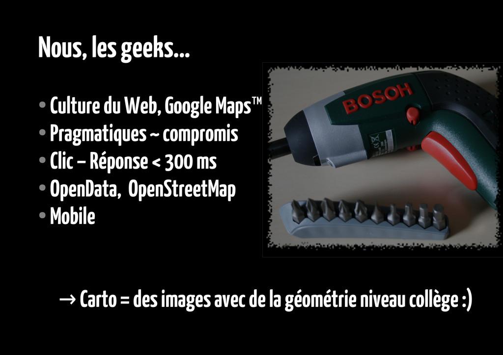 Nous, les geeks... ● Culture du Web, Google Map...