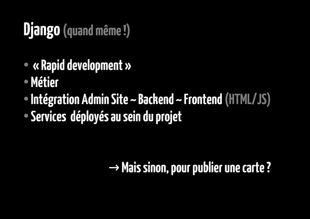 Django (quand même !) ● « Rapid development » ●...