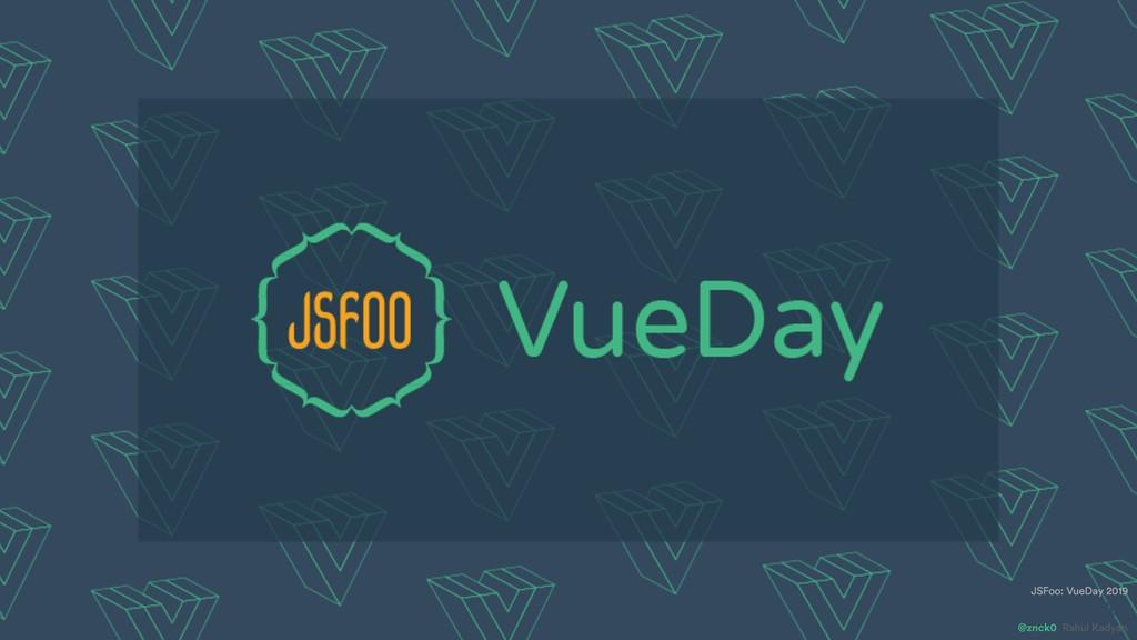 Future of Vue @znck0 JSFoo: VueDay 2019 Rahul K...