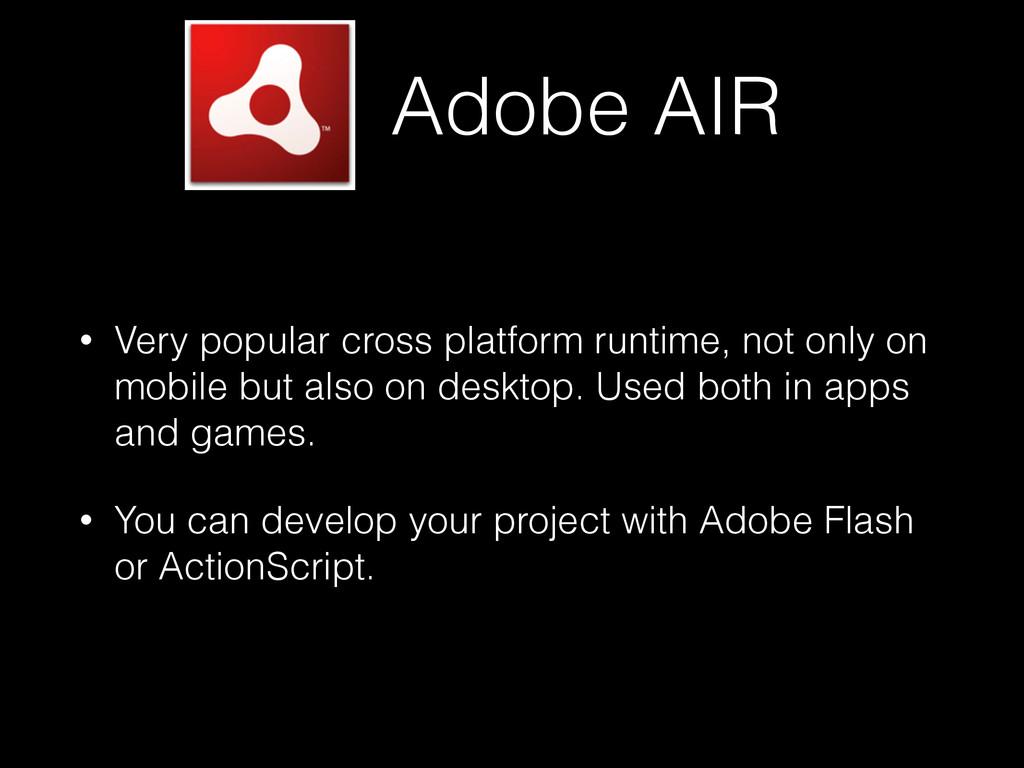 Adobe AIR • Very popular cross platform runtime...