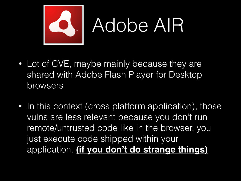 Adobe AIR • Lot of CVE, maybe mainly because th...