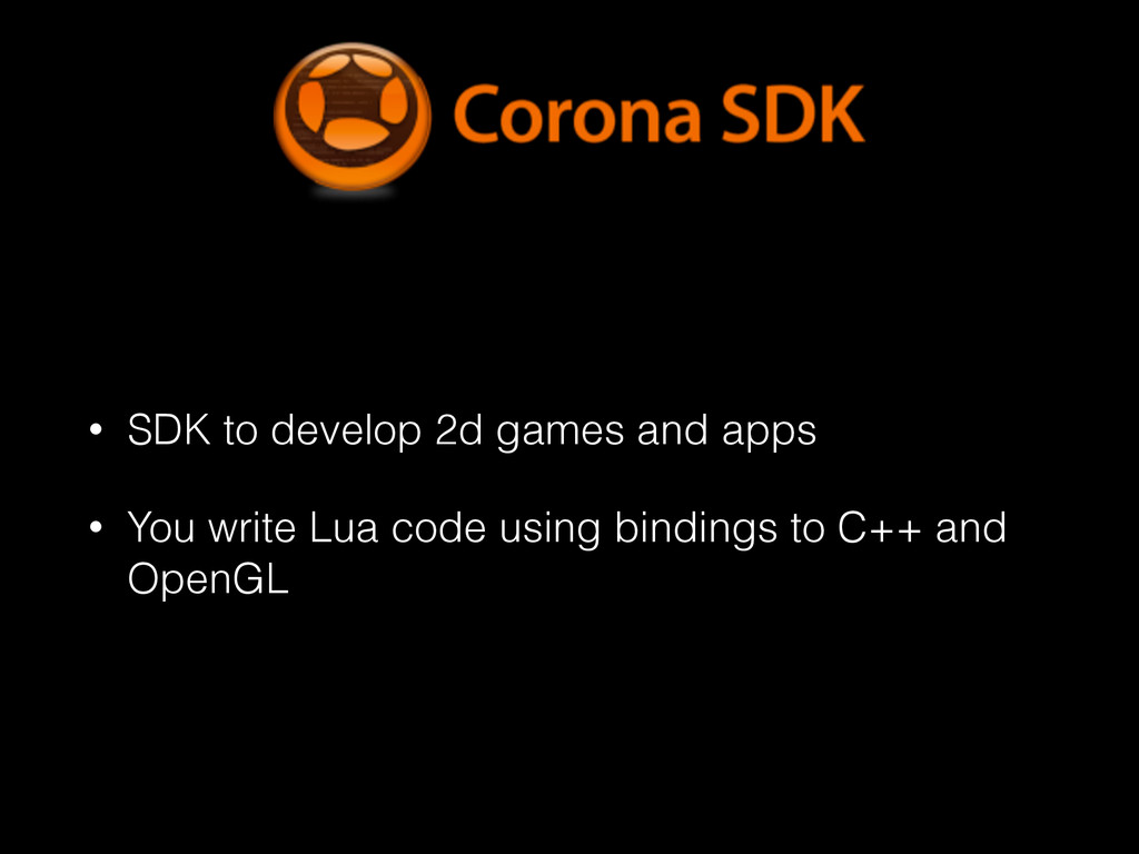 • SDK to develop 2d games and apps • You write ...