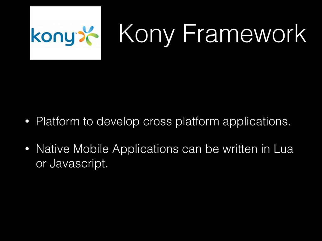 Kony Framework • Platform to develop cross plat...