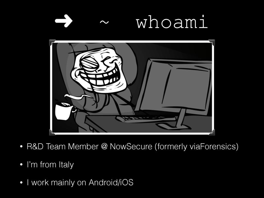 ➜ ~ whoami • R&D Team Member @ NowSecure (forme...