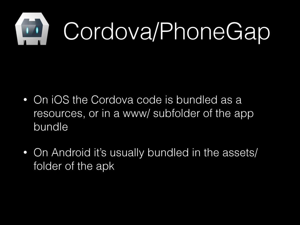 Cordova/PhoneGap • On iOS the Cordova code is b...