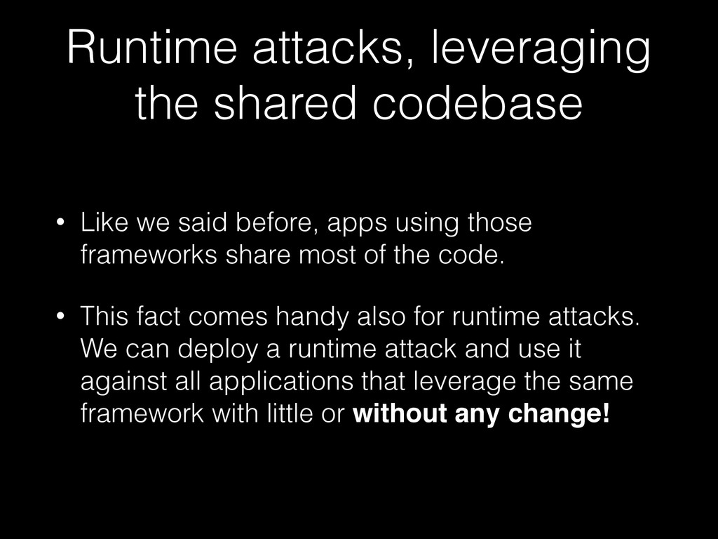 Runtime attacks, leveraging the shared codebase...