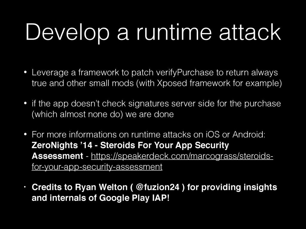 Develop a runtime attack • Leverage a framework...