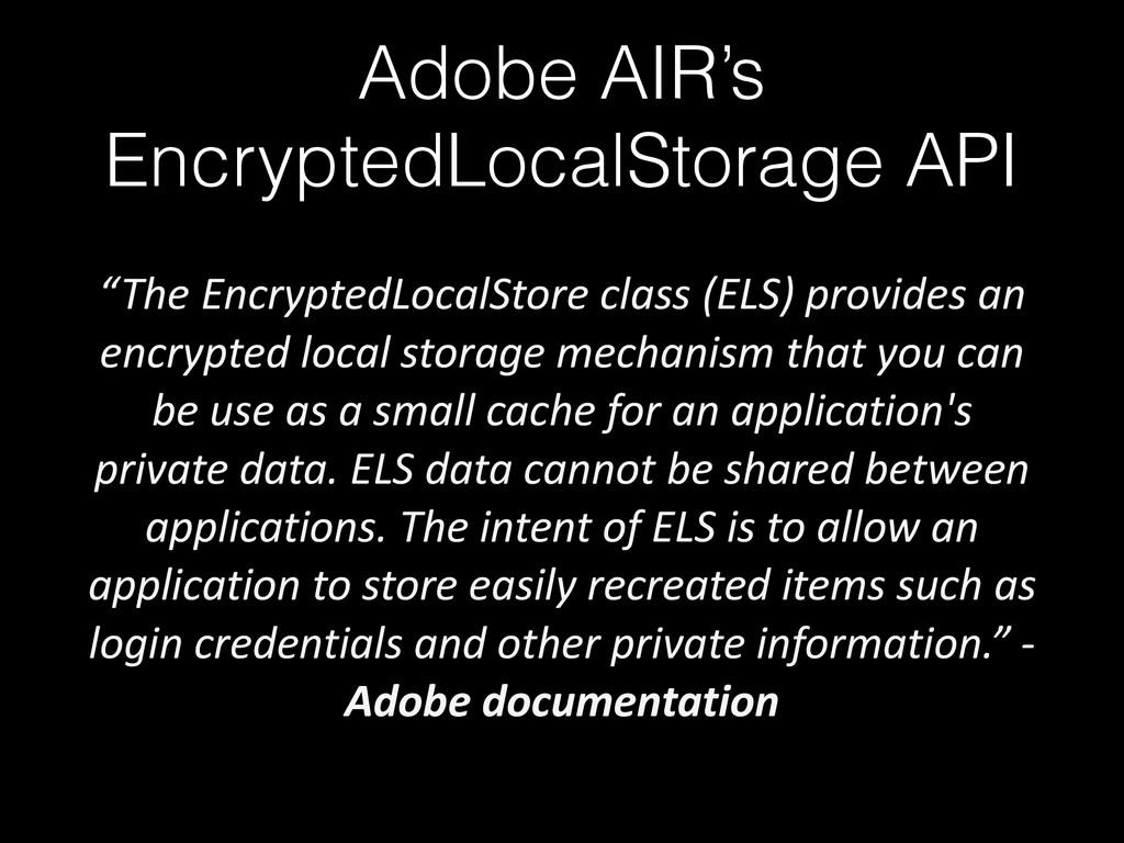 """Adobe AIR's EncryptedLocalStorage API """"The E..."""
