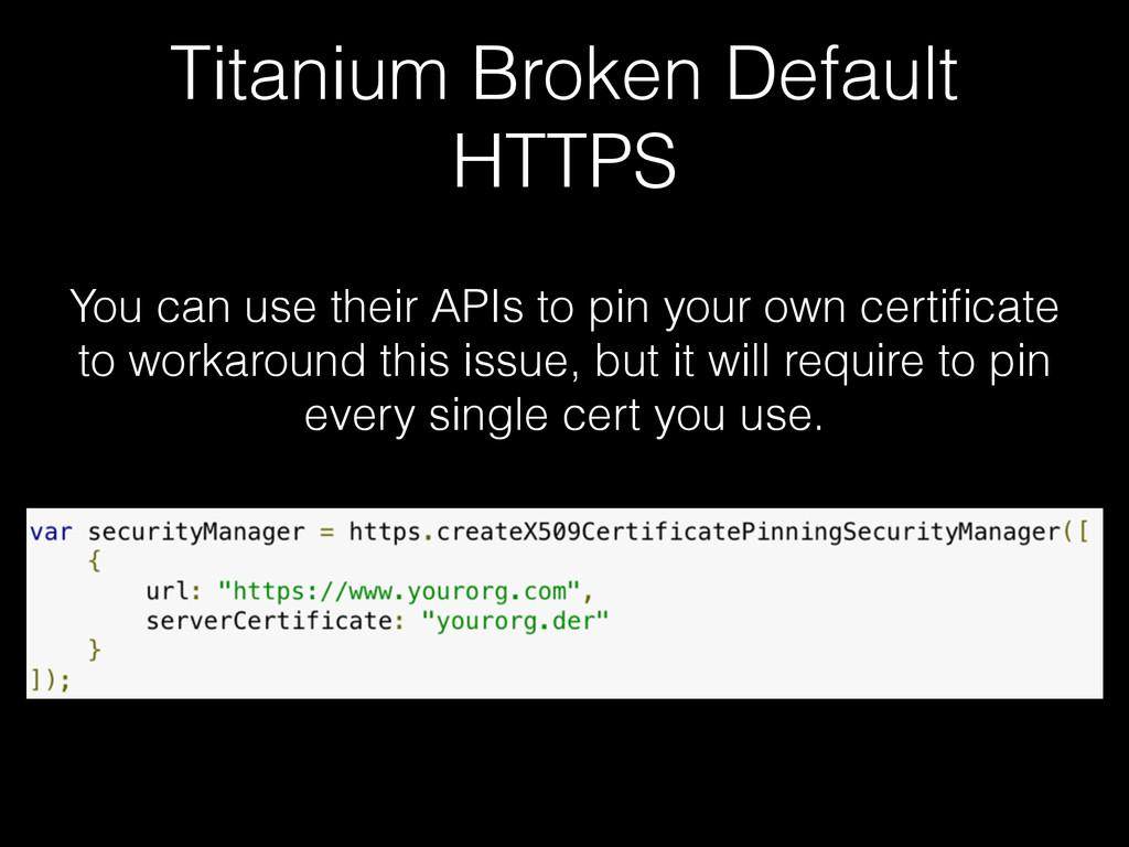 Titanium Broken Default HTTPS You can use their...