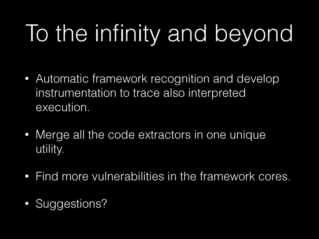 To the infinity and beyond • Automatic framework...