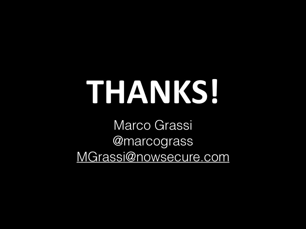 THANKS! Marco Grassi @marcograss MGrassi@nowsec...