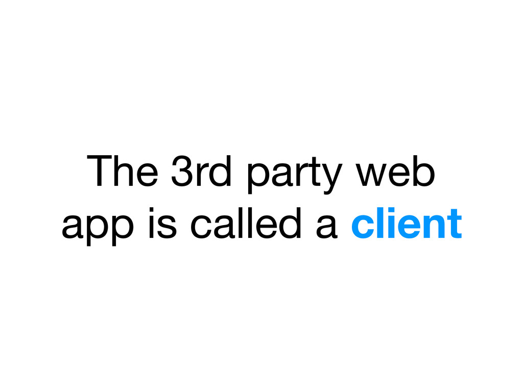 The 3rd party web app is called a client