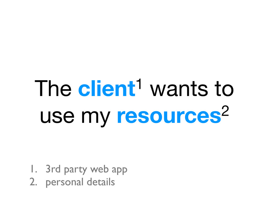 The client1 wants to use my resources2 1. 3rd p...