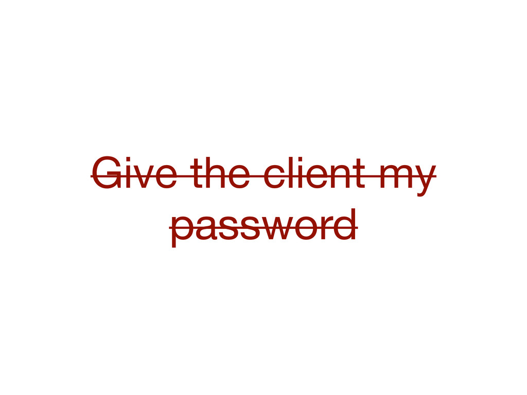 Give the client my password