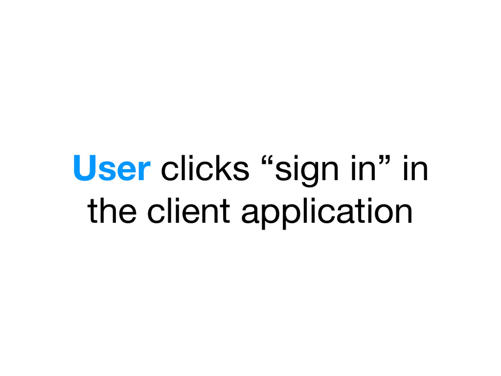 "User clicks ""sign in"" in the client application"