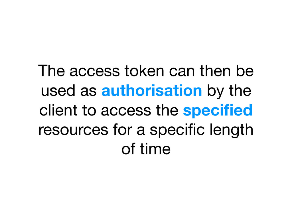 The access token can then be used as authorisat...