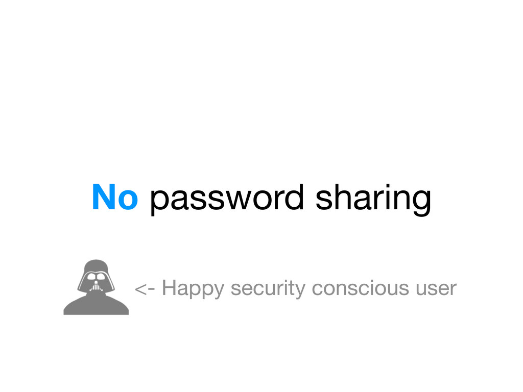 No password sharing <- Happy security conscious...