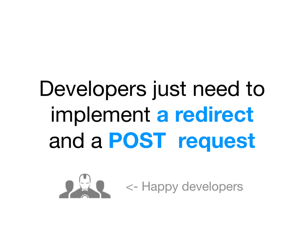 Developers just need to implement a redirect an...