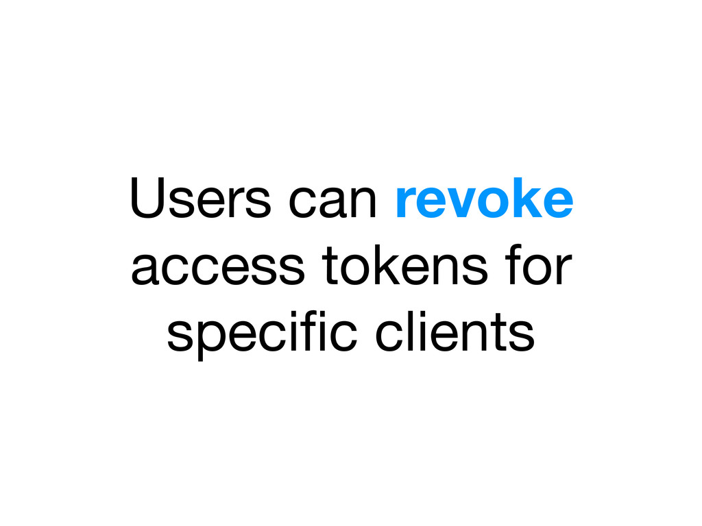 Users can revoke access tokens for specific clie...