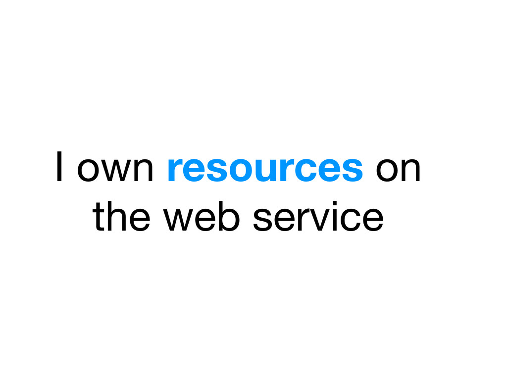 I own resources on the web service