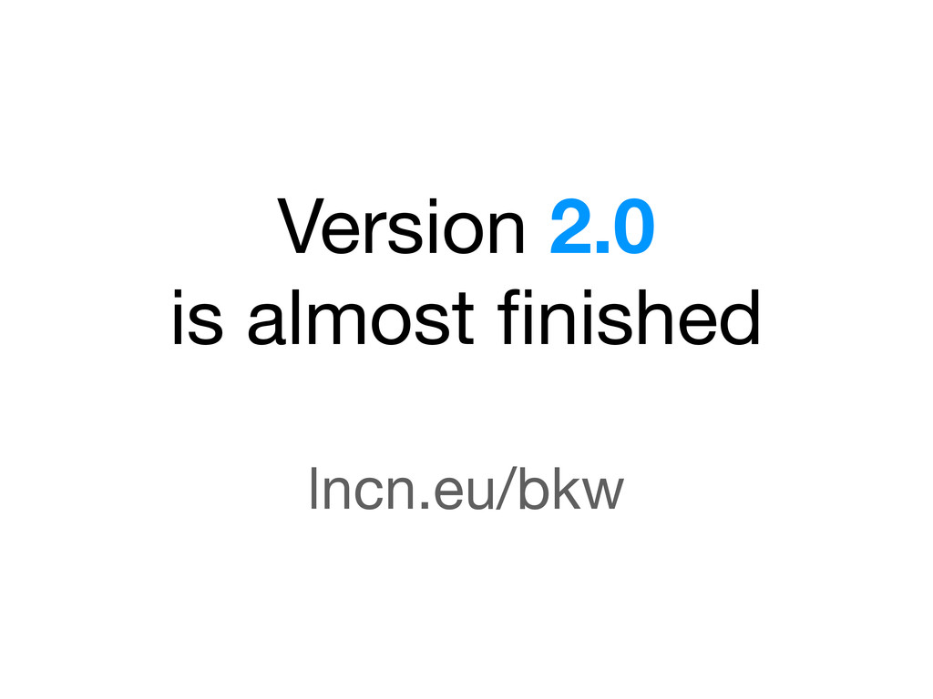 Version 2.0 is almost finished lncn.eu/bkw