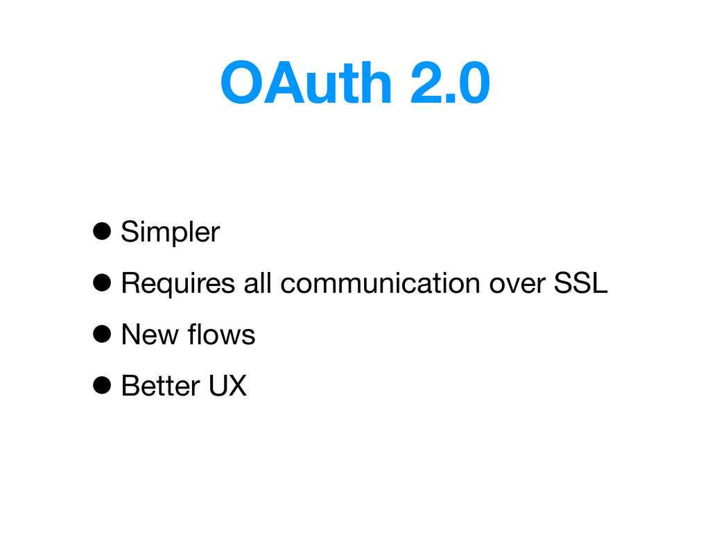 OAuth 2.0 •Simpler •Requires all communication ...