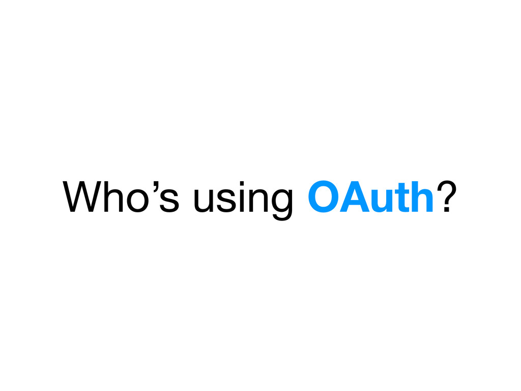 Who's using OAuth?