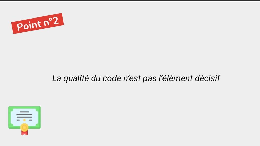-Point n°2- La qualité du code n'est pas l'élém...