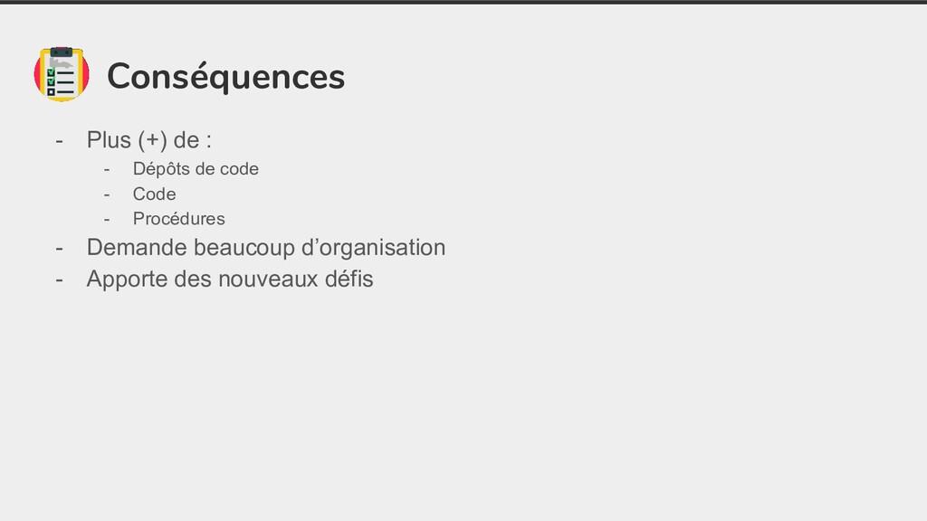 Conséquences - Plus (+) de : - Dépôts de code -...