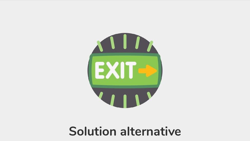 Solution alternative