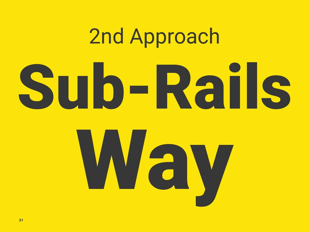 2nd Approach Sub-Rails Way 31