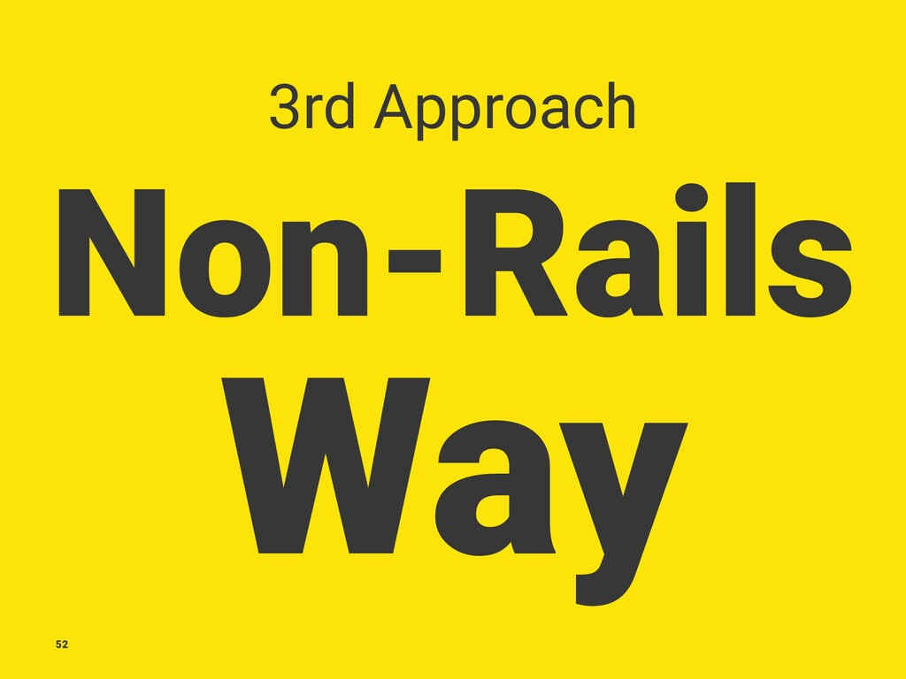 3rd Approach Non-Rails Way 52