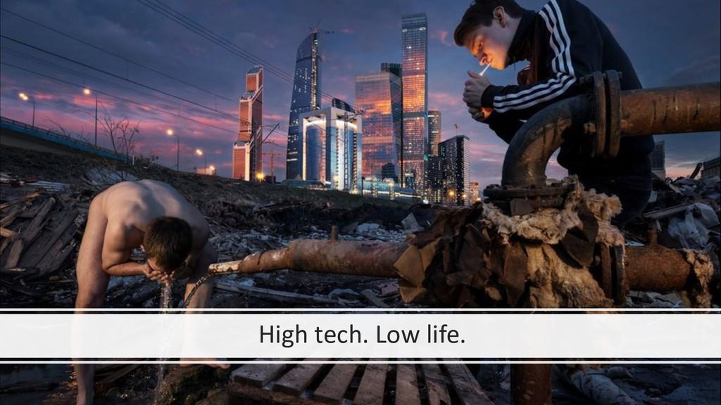 High tech. Low life.