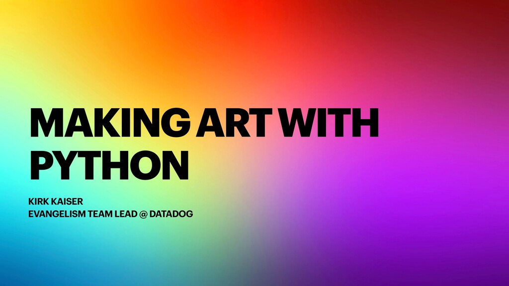 MAKING ART WITH PYTHON KIRK KAISER EVANGELISM T...