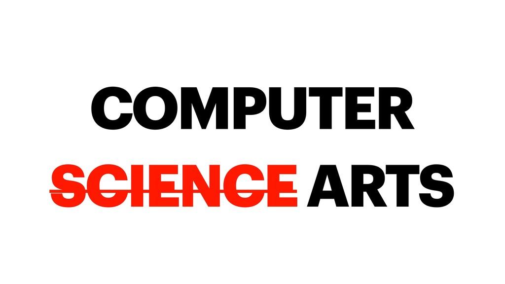 COMPUTER SCIENCE ARTS