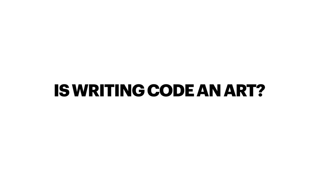 IS WRITING CODE AN ART?