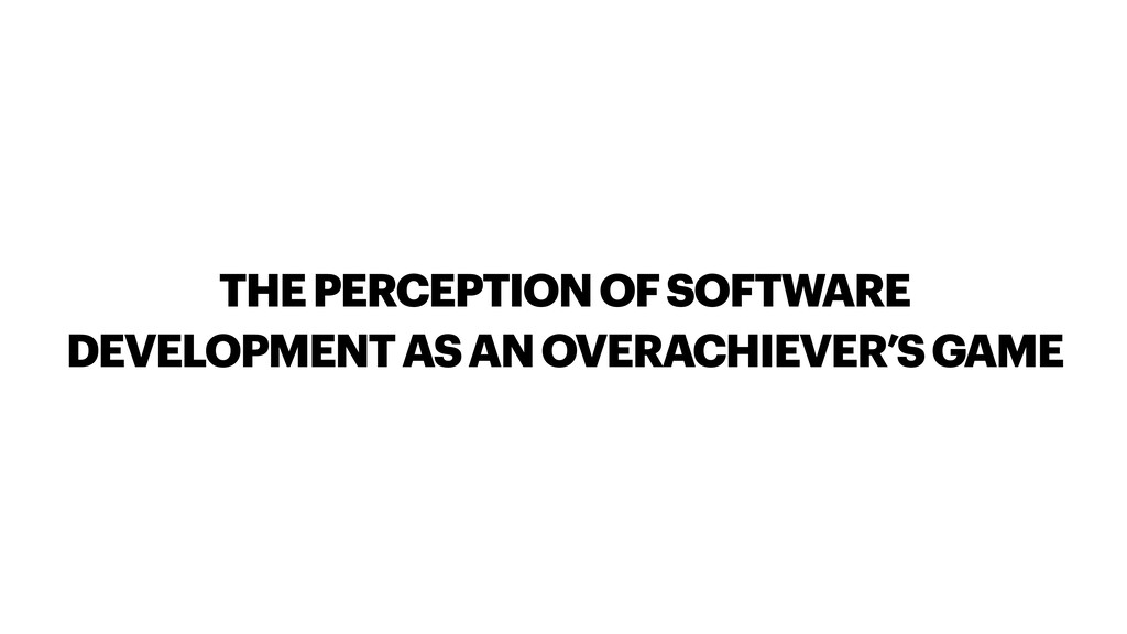 THE PERCEPTION OF SOFTWARE DEVELOPMENT AS AN OV...