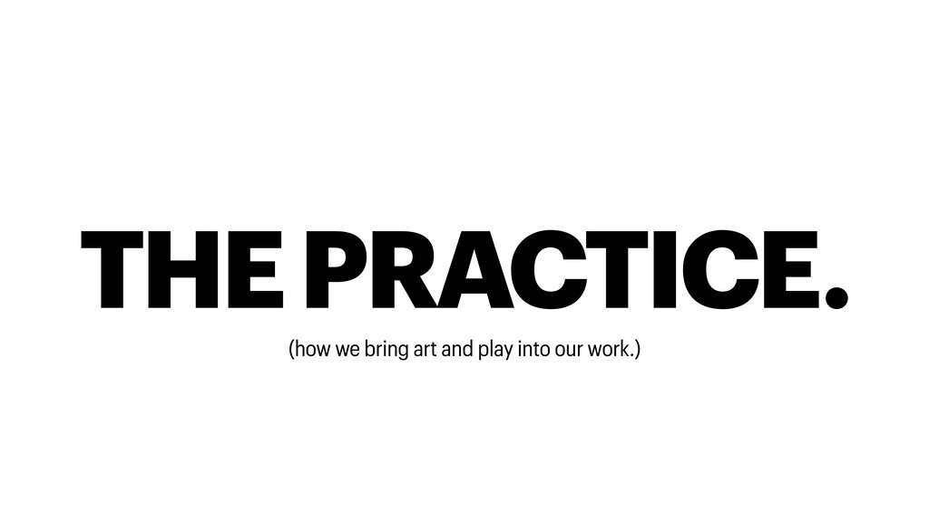 THE PRACTICE. (how we bring art and play into o...