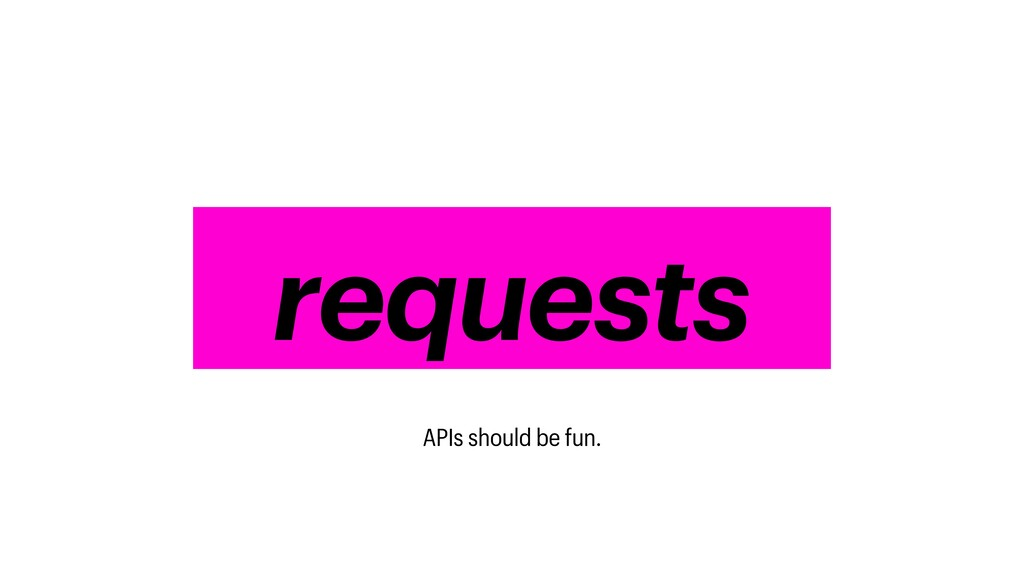 requests APIs should be fun.
