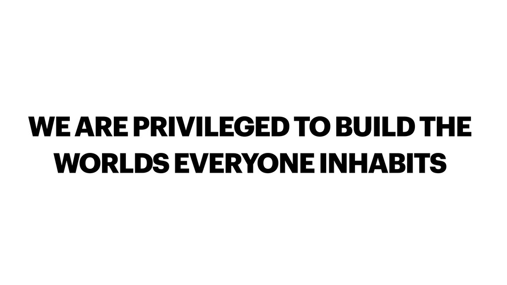 WE ARE PRIVILEGED TO BUILD THE WORLDS EVERYONE ...