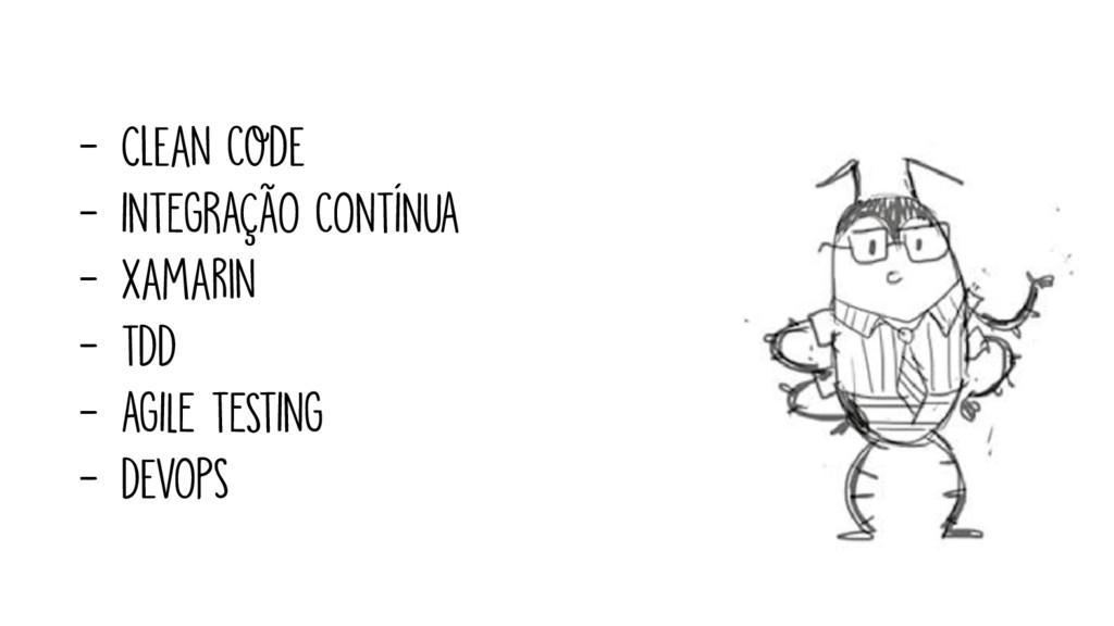 - Clean code - INTEGRAÇÃO cONTÍNUA - xamarin - ...