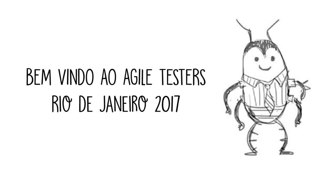 BEM VINDO AO AGILE TESTERS Rio de Janeiro 2017