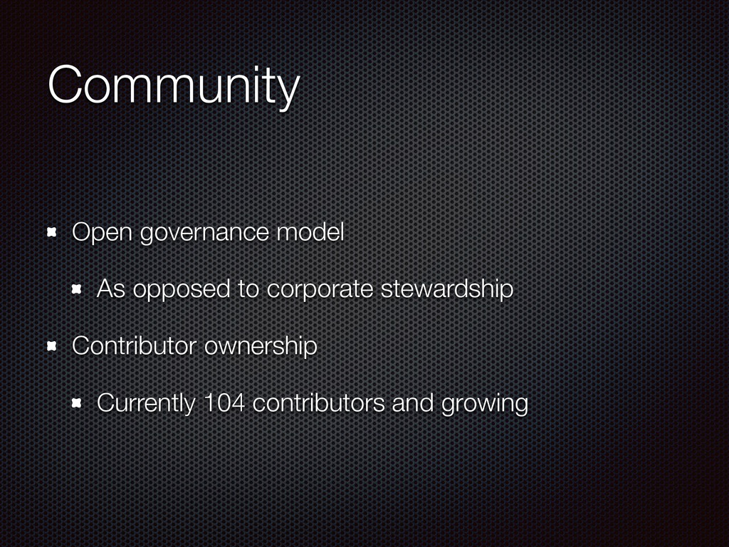 Community Open governance model As opposed to c...